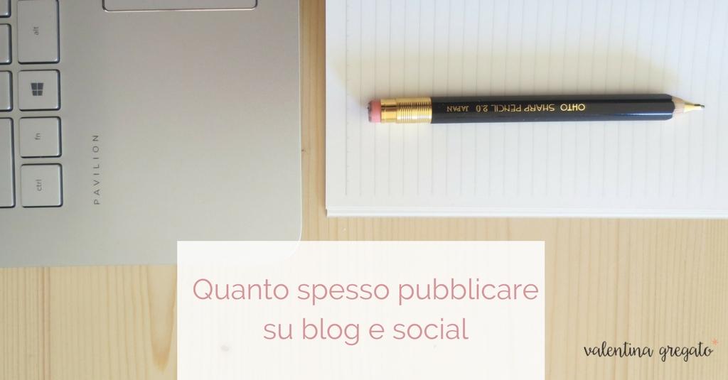 Quanto spesso pubblicare su blog e social