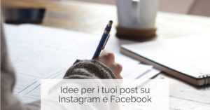 Contenuti per i social idee post Instagram e Facebook
